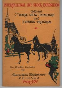 International Live Stock Exposition: Official Horse Show Catalogue and Evening Program, To be held November 27 to December 4 Inclusive 1948