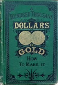 A Hundred Thousand Dollars in Gold:  How to Make It