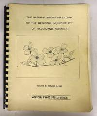 The Natural Areas Inventory of the Regional Municipality of Haldimand-Norfolk. Volume I: Natural Areas