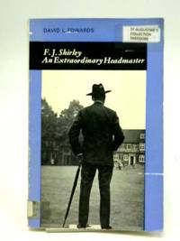 F.J.Shirley: An Extraordinary Headmaster