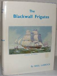 The Blackwall Frigates by  Basil Lubbock - Hardcover - from Dial a Book and Biblio.co.uk