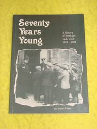 Seventy Years Young, A History of Norwich Lads Club 1918 - 1988