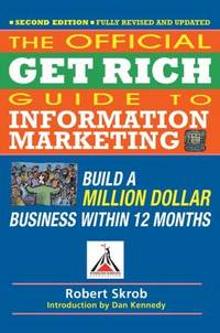 Official Get Rich Guide to Information Marketing : Build a Million Dollar Business Within 12 Months