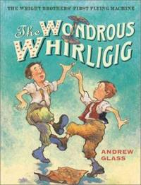 The Wondrous Whirligig : The Wright Brothers' First Flying Machine by Andrew Glass - Hardcover - 2003 - from ThriftBooks (SKU: G0823417174I3N10)