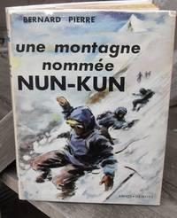UNE MONTAGNE NOMMEE NUN-KUN [ A Mountain Called Nun-Kun ] -- SIGNED By Bernard Pierre