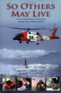 So Others May Live: Coast Guard Rescue Swimmers: Saving Lives, Defying Death