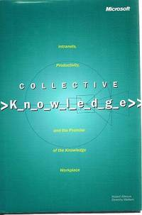 Collective Knowledge: Intranets, Productivity, And The Promise Of The Knowledge Workplace