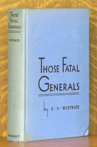 THOSE FATAL GENERALS by E. V. Westrate - Hardcover - 1936 - from Andre Strong Bookseller (SKU: 38001)