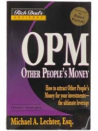 Rich Dad's Advisors: OPM: How to Attract Other People's Money for Your Investments - The Ultimate Leverage