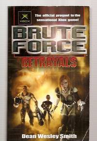 BRUTE FORCE: BETRAYALS [THE OFFICIAL PREQUEL TO THE SENSATIONAL XBOX GAME!]