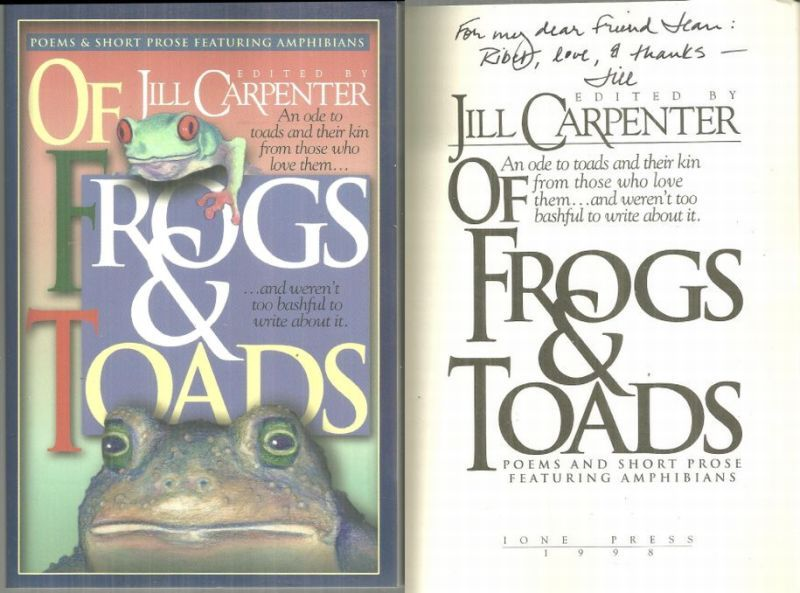 OF FROGS AND TOADS An Ode to Toads and Their Kin from Those Who Love Them...and Weren't Too Bashful to Write about It. Poems and Short Prose Featuring Amphibians, Carpenter, Jill editor