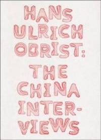 Hans Ulrich Obrist: The China Interviews