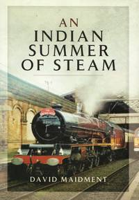 image of An Indian Summer of Steam: Railway Travel in the United Kingdom and Abroad 1962-2013