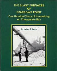 The Blast Furnaces of Sparrows Point. One Hundred Years of Ironmaking on Chesapeake Bay