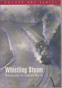 image of Whistling Steam: Romance of Indian Rails (Pocket Art Series)
