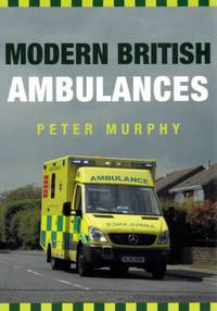 Modern British Ambulances by  Peter Murphy - Paperback - from Chisholm Trail Bookstore (SKU: 18911)