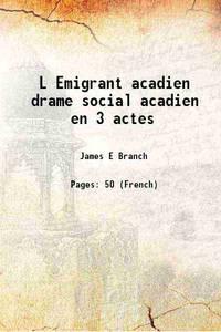 L Emigrant acadien drame social acadien en 3 actes 1900 [Hardcover]