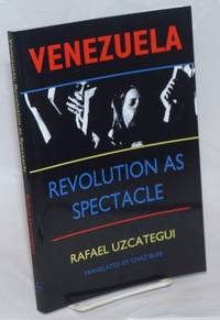 Venezuela, revolution as spectacle. Translated by Chaz Buff