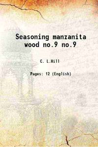 Seasoning manzanita wood Volume no.9 1938 [Hardcover]