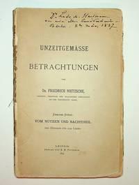 Unzeitgemasse Betrachtungen von Dr. Friedrich Nietzsche ... Zweites Stuck: Vom Nutzen und Nachtheil der Historie fur das Leben
