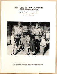 THE OCCUPATION OF JAPAN: THE GRASS ROOTS The Proceedings of the Eighth  Synposium Sponsered by the General Doublas MacArthur Foundation, Old  Dominion University, MacArthur Memorial, 7-8 November 1991