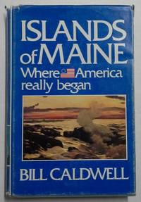 Islands of Maine: Where America Really Began  1st Edition