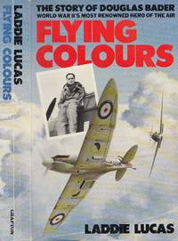 Flying Colours: The Epic Story Of Douglas Bader.