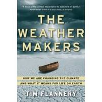 THE WEATHER MAKERS How We Are Changing the Climate and What it Means for  Life on Earth