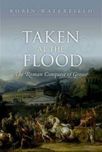 Taken at the Flood: The Roman Conquest of Greece by RobinWaterfield - Hardcover - 2014-04-30 - from Books Express and Biblio.com