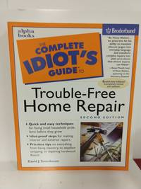 Complete Idiot Guide to Trouble Free Home Repair