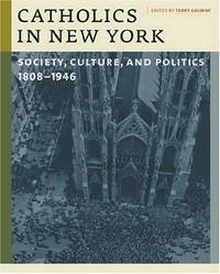 Catholics in New York: Society  Culture  and Politics  1808 1946
