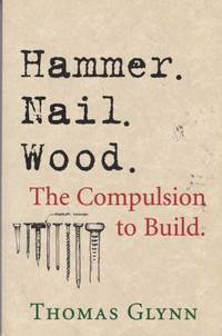 Hammer. Nail. Wood - The Compulsion to Build