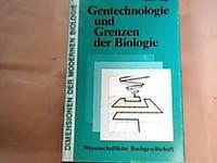 Gentechnologie und Grenzen der Biologie. Dimensionen der modernen Biologie Bd. 1
