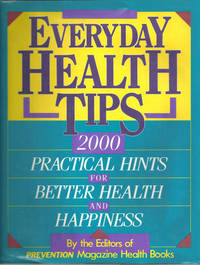 EVERYDAY HEALTH TIPS 2000 Practical Hints for Better Health and Happiness