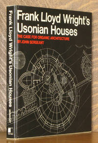 FRANK LLOYD WRIGHT'S USONIAN HOUSES - THE CASE FOR ORGANIC ARCHITECTURE