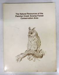 The Natural Resources of the Fletcher Creek Swamp Forest Conservation Area