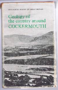 Geology of the Country around Cockermouth and Caldbeck (Explanation of part of One-Inch Geological Sheet 23 New Series). Geological Survey of Great Britain