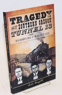 Tragedy at Southern Oregon Tunnel 13; DeAutremonts Hold up the Southern Pacific