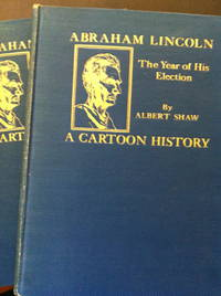 Abraham Lincoln (Profusely illustrated with Contemporary Cartoons, Portraits and Scenes) [2 volumes]