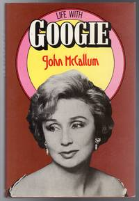 Life with Googie by  John McCallum - First  Edition - 1979 - from YesterYear Books (SKU: 068032)