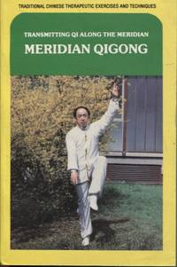 image of MERIDIAN QIGONG: TRANSMITTING QI ALONG THE MERIDIAN Traditional Chinese  Therapeutic Exercises and Techniques