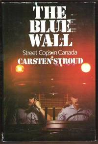 THE BLUE WALL Street Cops in Canada by  Carsten Stroud - First Edition - 1983 - from Ravenswood Books and Biblio.co.uk