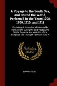 A Voyage to the South Sea, and Round the World, Perform'd in the Years 1708, 1709, 1710, and...