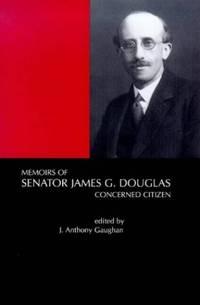 Memoirs of Senator James G.Douglas (1887-1954): Concerned Citizen