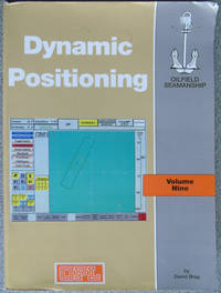 The Oilfield Seamanship Series: Volume 9  Dynamic Positioning (The Oilfield Seamanship Series)