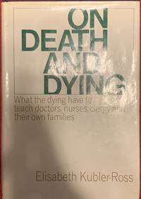 On Death And Dying by Elisabeth Kubler-Ross - Hardcover - Third - 1969 - from Revue & Revalued Books  and Biblio.com