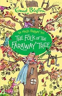 The Folk of the Faraway Tree: 1 The Magic Faraway Tree