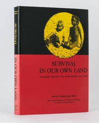 Survival in Our Own Land. 'Aboriginal' Experiences in 'South Australia' since 1836 told by Nungas and others