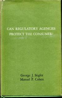 CAN REGULATORY AGENCIES PROTECT CONSUMERS? by  Manuel F.; George J. Stigler Cohen - First Edition - 1971 - from Kurt Gippert Bookseller (ABAA) (SKU: 009742)