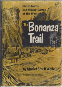 The Bonanza Trail; Ghost Towns and Mining Camps of the West